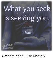 Seeking Graham What You Seek S Seeking You Rumi Graham Ife Mastery