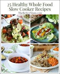 25 healthy whole food slow cooker recipes u2014 the better mom