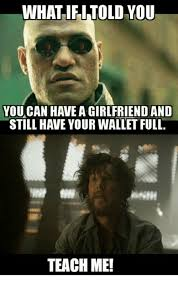 Meme What If I Told You - what if i told you you can have a girlfriend and still have your