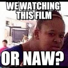 Film Memes - we watching this film confused black girl meme on memegen
