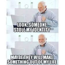 Identity Theft Meme - mrw my identity gets stolen hide the pain harold know your meme