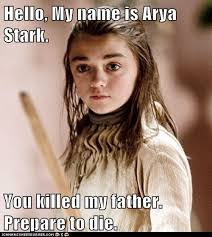 Hello Meme Funny - hello my name is arya stark you killed my father prepare to die