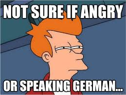 German Language Meme - german an angry language or a poor perception by non native