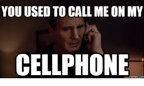 Meme Cell Phone - you used to call me on my cellphone com cellphone meme on esmemes com
