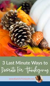 3 last minute ways to decorate your home for thanksgiving back