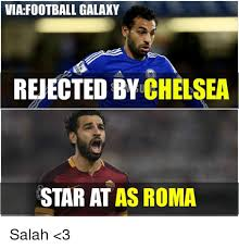 Chelsea Meme - viafootball galaxy rejected by chelsea star at as roma salah 3