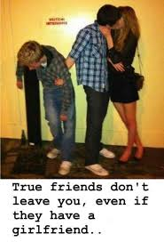 True Friend Meme - true friends don t leave you even if they have girlfriend funny picture