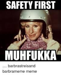 Barbra Streisand Meme - safety first muhfukka barbrastreisand barbrameme meme barbra