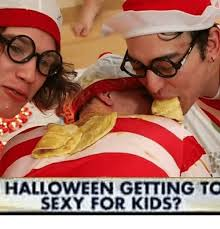 Sexy Halloween Meme - halloween getting to sexy for kids halloween meme on sizzle