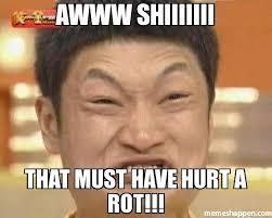 Hurt Meme - awww shiiiiiii that must have hurt a rot meme impossibru guy