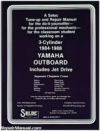 1984 1988 yamaha 3 cylinder outboard engine repair manual by seloc
