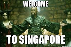 Singapore Meme - welcome to singapore welcome to singapore weknowmemes