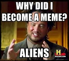 Aliens Meme History Channel - 233 best it s aliens humor images on pinterest ha ha aliens