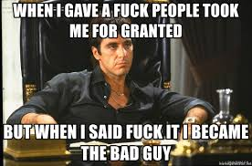 Fuck People Meme - when i gave a fuck people took me for granted but when i said fuck