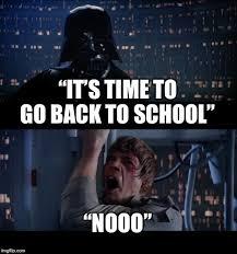 Nooo Meme - it s time to go back to school nooo meme