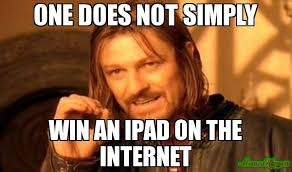 Ipad Meme - one does not simply win an ipad on the internet meme one does