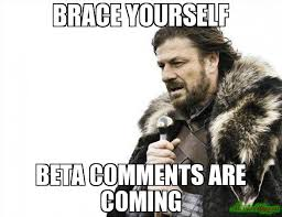 Meme Photo Comments - brace yourself beta comments are coming meme brace yourselves x
