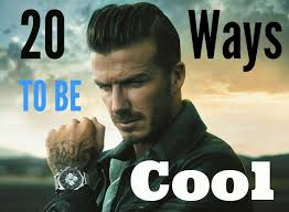 20 ways to be a cool guy and 17 ways not too