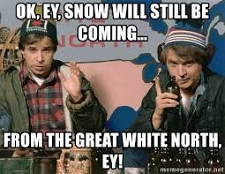 Mckenzie Meme - ok ey snow will still be coming from the great white north