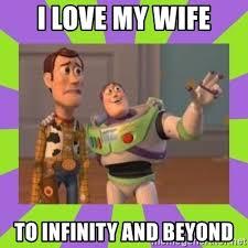 Love My Wife Meme - i love my wife to infinity and beyond x x everywhere meme
