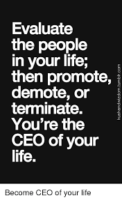 Step Parent Meme - evaluate the people in your life then promote demote or terminate