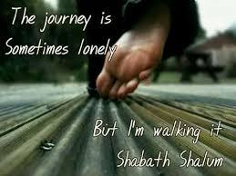 shabbat l the journey is sometimes lonely but l m walking it shabbat