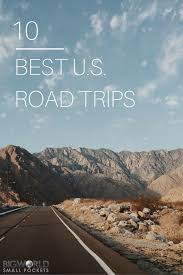 10 best us road trips to make in an rv big world small pockets
