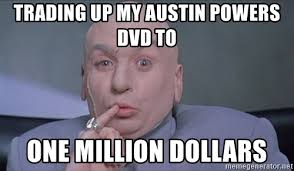 Austin Powers Meme Generator - trading up my austin powers dvd to one million dollars pinky dr