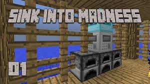 best start ever sink into madness 1 modded minecraft