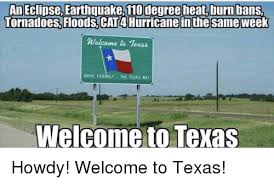 Texas Weather Meme - an eclipse earthquake110 degree heatburn tornadoesfloodscat4