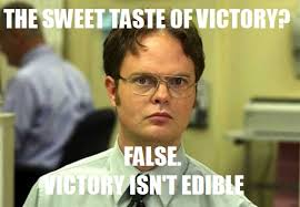 Victory Meme - victory isn t edible schrute facts know your meme