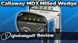 Callaway Wedges Review Callaway Md3 Milled Wedge Globalgolf Review Youtube