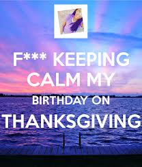 f keeping calm my birthday on thanksgiving poster jewell