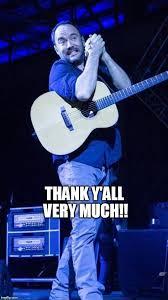 Dave Matthews Band Meme - dave matthews thank y all imgflip