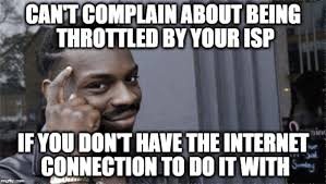 Internet Connection Meme - i mean you can t complain if you don t have an internet