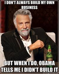 You Didn T Build That Meme - obama if you ve got a business you didn t build that