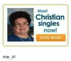 Christian Dating Memes - meet christian singles now me irl singles meme on me me