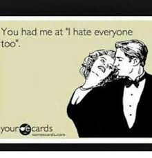 Meme Ecards - you had me at i hate everyone too your ecards meme on me me