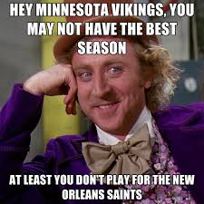 New Orleans Saints Memes - hey minnesota vikings you may not have the best season at least you