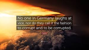 tacitus quote no one in germany laughs at vice nor do they call
