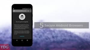 browsers for android mobile top 5 best secure browsers for android in 2017 the droid guru