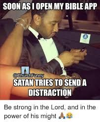 Church Memes - soon asi open my bibleapp funny satantriestosenda distraction be