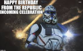 Star Wars Happy Birthday Meme - image tagged in star wars clone wars happy birthday imgflip
