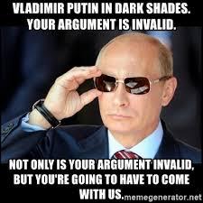 Meme Your Argument Is Invalid - vladimir putin in dark shades your argument is invalid not only is
