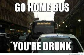 Go Home Meme - best of the go home you re drunk meme weknowmemes