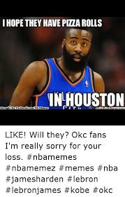 Okc Memes - i hope they have pizarolls in houston brought b