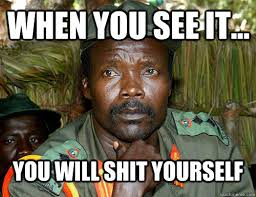 Shit Meme - when you see it you will shit yourself kony quickmeme