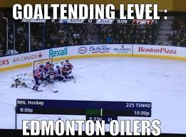 Edmonton Memes - goaltending level edmonton oilers for the love of hockey