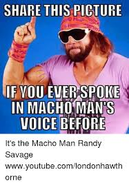 Randy Savage Meme - share this picture if you ever spoke in macho man s voice before