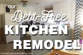 how to design a kitchen remodel with free software our debt free kitchen remodel humorous homemaking